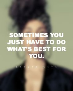 """On who should always come first.   """"Sometimes you just have to do what's best for you."""""""