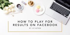 How to play for results on Facebook – Digital Matchbox by Liz Azyan - #Facebook #socialmedia