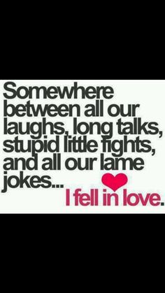 I fell in love with my best friend..<3 HAAA well come on.. YOUR Jokes are NOT lame heeee