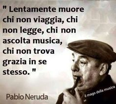 A me me piace o blues, Pablo Neruda, Quotes Thoughts, Words Quotes, Best Quotes, Love Quotes, Motivational Quotes, Inspirational Quotes, Italian Quotes, Italian Humor