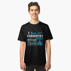 Classic T-Shirt I Tell Bad Chemistry Jokes Because All The Good Ones Argon by flipper42