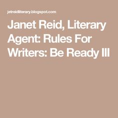 Janet Reid, Literary Agent: Rules For Writers: Be Ready III