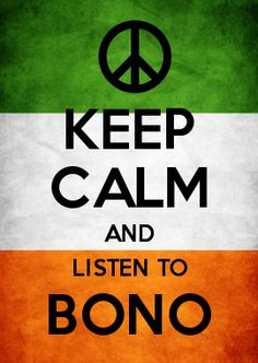 Keep calm and listen to Bono