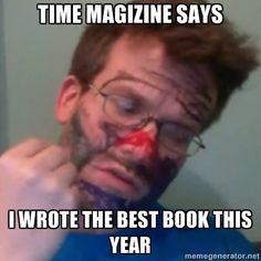 yeah, our new york times best selling author likes to put sharpie on his face. DEAL WITH IT!