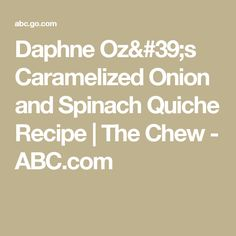 Daphne Oz's Caramelized Onion and Spinach Quiche Recipe | The Chew - ABC.com