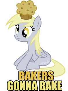 Derpy Hooves. Bakers gonna bake.