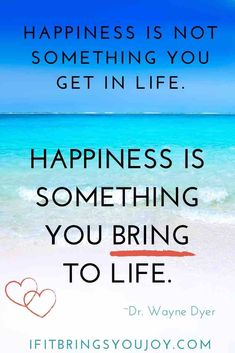 Inspirational quotes about life and how you can bring more happiness to your own life. Quote by Dr. Wayne Dyer. #quotes