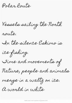 Polar Route  Vessels sailing the North route. In the silence Eskimo is ice fishing. Time and movements of Nature, people and animals merge in a waltz on ice. A world in white