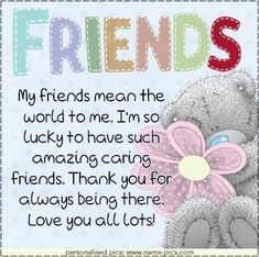 My friends mean the world to me. friends friend quote friend poem i love my friends friend greeting teddy bear My friends mean the world to me. friends friend quote friend poem i love my friends friend greeting teddy bear Special Friend Quotes, Sister Love Quotes, Friend Poems, Best Friend Quotes, Special Friends, Friend Sayings, Nephew Quotes, Cousin Quotes, Bff Quotes