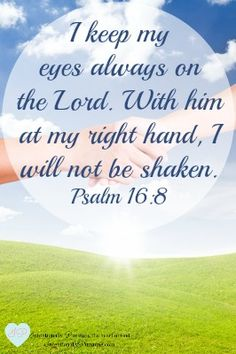 """""""I keep my eyes always on theLord. With himat myrighthand, I will not be shaken."""" Psalm 16:8 (NIV) While I was researching At My Right Hand, something jumped out at me in one of the verses. It was too special..."""