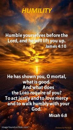 """HUMILITY ~ James 4:10 """"Humble yourselves before the LORD, and He will lift you up."""""""