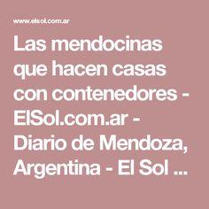 Las mendocinas que hacen casas con contenedores - ElSol.com.ar - Diario de Mendoza, Argentina - El Sol Online
