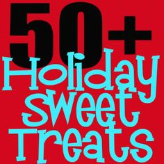 Holiday Sweet Treats - 50 PLUS of the BEST Holiday Treat Recipes!