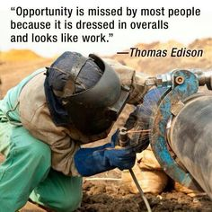 Pic of Career  I chose this picture because after high school I would like to go work in the pipeline. I would like to become a welder and learn many skills. this picture shows what I would be doing out there. the quote is exactly how I think and feel about people in this day in age they don't want to work