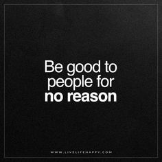 Be Good to People for No