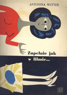 """Zupełnie jak w filmie."" Antonina Wetter Cover by Danuta Konwicka Published by… Book Cover Art, Book Cover Design, Book Art, Collage Illustration, Graphic Design Illustration, Polish Posters, Marcel Proust, Vintage Book Covers, Vintage Graphic Design"