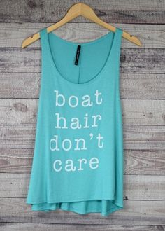 Boat Hair Don't Care - Almost time to let that water get on your face & enjoy your tan lines. Grab your fave denim shorts & bikini & hit up the delta, lake or anywhere your sunglasses and red cup take