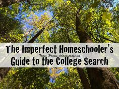 The Imperfect Homeschooler's Guide to the College Search. Deep breath. You've reached it. It is fantastic journey to be on with your high schooler. My high schoolers and I have learned a few things the last four years...Don't fret - have fun!