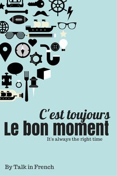 5 Motivational Quotes in French to Help You Study NOW! (with English Translation) C'est toujours le bon moment - It's always the right time. Check 4 others here. https://www.talkinfrench.com/motivation-study-french/