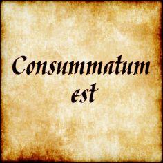 """Consummatum Est - """"It is completed"""""""