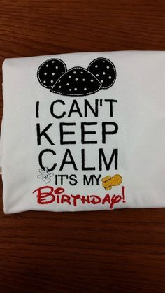 I Can't keep calm Its my Birthday Mickey Embroidery shirt  /Mouse Birthday / Embroidery Shirt/ Birthday Shirts/ Applique Embroidery shirt by BirthdayNBowBoutique on Etsy https://www.etsy.com/listing/224565234/i-cant-keep-calm-its-my-birthday-mickey
