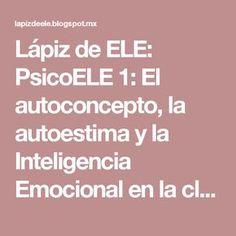 Lápiz de ELE: PsicoELE 1: El autoconcepto, la autoestima y la Inteligencia Emocional en la clase de E/LE