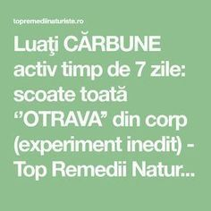 Luaţi CĂRBUNE activ timp de 7 zile: scoate toată ''OTRAVA'' din corp (experiment inedit) - Top Remedii Naturiste Beauty Makeover, Natural Healing, Good To Know, Home Remedies, Health And Beauty, Baby Care, Cancer, Health Fitness, Education