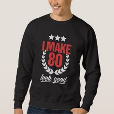 Best Costume For 80th Birthday. Sweatshirt - birthday gifts party celebration custom gift ideas diy
