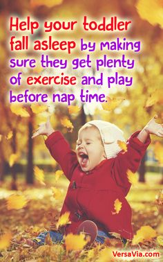 Playing outside is a great way for your toddler to get some extra energy out before bed. Try aiming for about an hour of exercise or playtime in the afternoon to help your tot fall fast asleep. Board: Make sure your toddler get plenty of exercise and nap before play time!