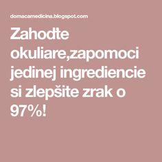 Zahoďte okuliare,zapomoci jedinej ingrediencie si zlepšite zrak o 97%! Dieta Detox, Natural Medicine, Health And Beauty, Diabetes, Food And Drink, Health Fitness, Hair Beauty, Nordic Interior, Gardening