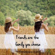 Friends are the family you choose - 100 Friendship Quotes Every BFF Needs To Hear