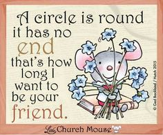 A Circle is Round it has no end...Little Church Mouse 26 Feb. 2015.
