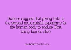 Random Facts Tumblr, it's crazy that giving birth is almost equivalent to being burned alive!