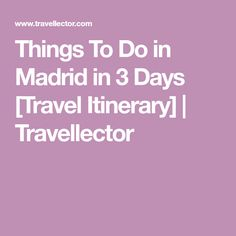 Things To Do in Madrid in 3 Days [Travel Itinerary] | Travellector
