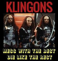 Mess with the Best Klingon Empire, Star Trek Characters, Trekking, Dragon Ball, Star Wars, Abs, Comic Books, Wisdom, Quotes