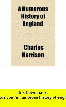 A Humorous History of England (9781153797382) Charles Harrison , ISBN-10: 1153797380  , ISBN-13: 978-1153797382 ,  , tutorials , pdf , ebook , torrent , downloads , rapidshare , filesonic , hotfile , megaupload , fileserve