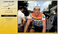 Lucien Van Impe (1946). Gitane Campagnolo 1975-1976. Professionista dal 1969 al 1987, vinse il Tour de France 1976. Ha preso parte a 15 Tour, giungendo sempre al traguardo di Parigi (terza miglior prestazione dopo George Hincapie (1973) e Joop Zoetemelk (1946) e al pari di Vjačeslav Ekimov (1966)). Vincitore della classifica del miglior scalatore del Tour per 6 volte, al pari di Federico Bahamontes (1928), record poi superato da Richard Virenque (1969) nel 2004 con 7 successi.