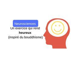 Neurosciences : Un exercice qui rend heureux (inspiré du bouddhisme)