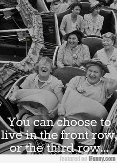 You Can Choose To Live In The Front Row...