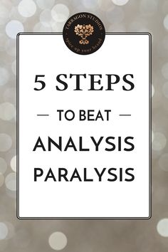 5 steps to beat Analysis Paralysis (from a pro procrastinator)