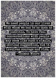 Open people in our lives, open conversations. Openness takes courage, courage I used to have. Courage I am getting again. Sassy Quotes, Great Quotes, Quotes To Live By, Inspirational Quotes, Awesome Quotes, Top Quotes, Quotes Images, Wise Quotes, Famous Quotes