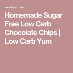 Homemade Sugar Free Low Carb Chocolate Chips   Low Carb Yum