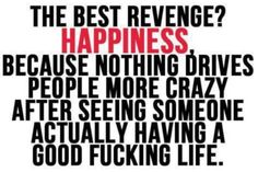 Best revenge on a torn soul