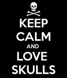 KEEP CALM AND LOVE SKULLS. Another original poster design created with the Keep Calm-o-matic. Buy this design or create your own original Keep Calm design now. Dark Side, Jeaniene Frost, Keep Calm And Love, My Love, Keep Calm Quotes, Skull And Bones, Skull Art, Skull Decor, Oeuvre D'art