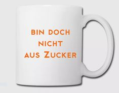 """""""Not Made of Sugar"""" in German mug. Ceramic, capacity: 10 fl oz, scratch-proof and durable, dishwasher safe, lead & cadmium-free."""