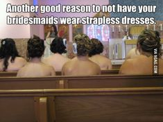 Why bridesmaids should not wear strapless dresses.