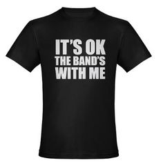 The band's with me T-Shirt - love this for our band director at SMS