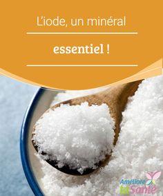 L'iode, un minéral essentiel   Connaissez-vous tous les bienfaits de l'iode ? Vous allez découvrir dans notre article qu'il s'agit vraiment d'un minéral essentiel au quotidien.