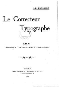Correcteur typographe. Essai historique, documentaire et technique / L. -E. Brossard