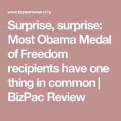 Surprise, surprise: Most Obama Medal of Freedom recipients have one thing in common | BizPac Review